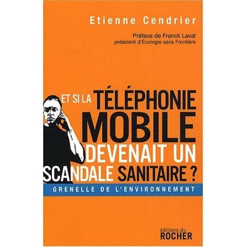 Et si la téléphonie mobile devenait un scandale sanitaire ? de Cendrier Etienne (22 mai 2008) Broché