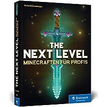 The Next Level: Minecraften für Profis, von Abenteuer-Map bis Zombie-Grinder. Mit Bauplänen zu allen Gebäuden und Redstone-Maschinen. Komplett in Farbe!