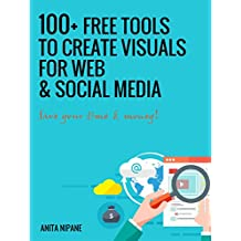 100+ Free Tools to Create Visuals for Web & Social Media (English Edition)