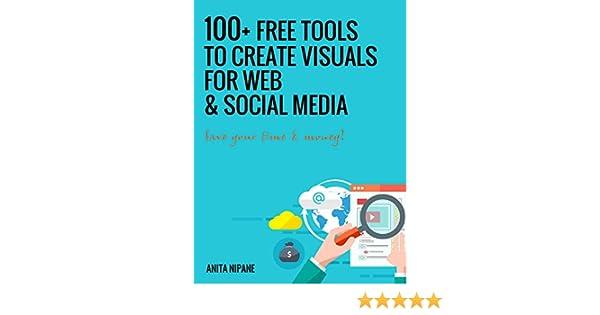100 free tools to create visuals for web social media ebook 100 free tools to create visuals for web social media ebook anita nipane amazon kindle store fandeluxe Gallery