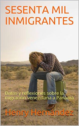 SESENTA MIL INMIGRANTES: Datos y reflexiones sobre la migración venezolana a Panamá por Henry Hernández