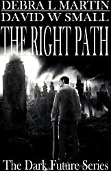 The Right Path (Apocalyptic Novelette) (Dark Future Series Book 2) (English Edition)
