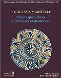 Fouilles à Marseille : Objets quotidiens médiévaux et modernes