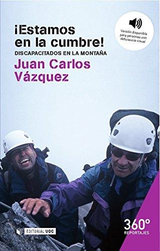 Descargar Libro ¡Estamos en la cumbre! Discapacitados en la montaña (Reportajes 360º) de Juan Carlos Vázquez González