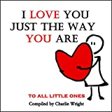 Books for kids : I Love You Just The Way You Are! : (Children's book about Love, Bedtime stories, Picture Books,  Ages 3-8, Stories for kids, Kids Book) (What Does Love Mean? 2)
