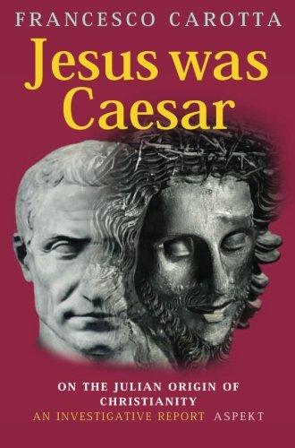 Jesus was Caesar: on the julian origin of christianity: On the Roman Origin of Christianity