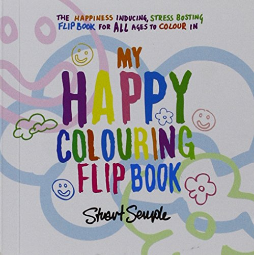 My Happy Colouring Flip Book - The anti-stress, creative therapy colouring book for adults by artist Stuart Semple