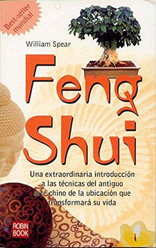 Feng shui: Una extraordinaria introducción a las técnicas del antiguo arte chino de la ubicación que transformará su vida. (New Age) por William Spear
