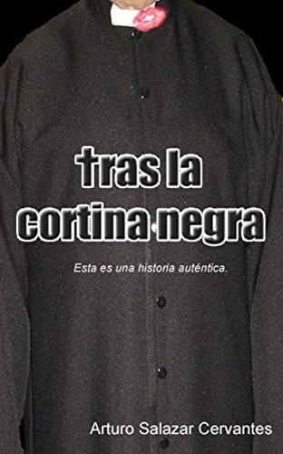 Tras la cortina negra: Esta es una historia auténtica por Arturo Salazar Cervantes