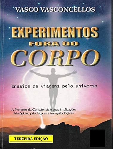 Experimentos Fora do Corpo: Ensaios de Viagens Pelo Universo (Portuguese Edition)