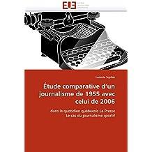 Étude comparative d'un journalisme de 1955 avec celui de 2006: dans le quotidien québécois La Presse Le cas du journalisme sportif (Omn.Univ.Europ.)