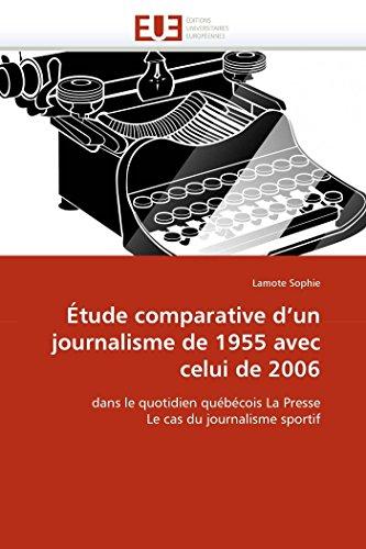 Étude comparative d'un journalisme de 1955 avec celui de 2006: dans le quotidien québécois La Presse Le cas du journalisme sportif (Omn.Univ.Europ.) (Cas-news)