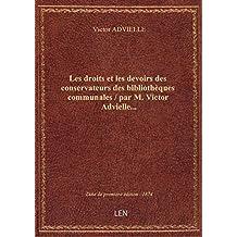 Les droits et les devoirs des conservateurs des bibliothèques communales / par M. Victor Advielle...
