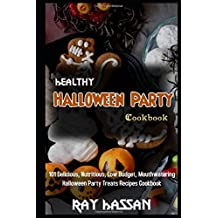 Healthy Halloween Party Cookbook: 101 Delicious, Nutritious, Low Budget, Mouthwatering Halloween Party Treats Recipes Cookbook
