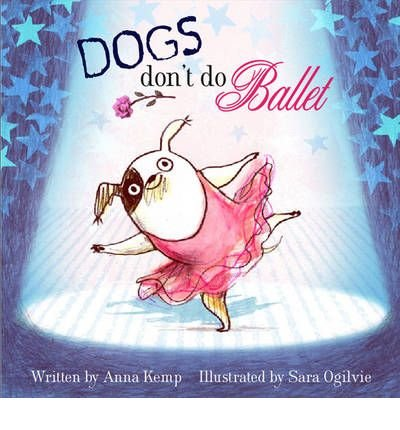 [(Dogs Don't Do Ballet)] [ By (author) Anna Kemp, Illustrated by Sara Ogilvie ] [April, 2010]