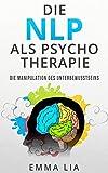 NLP als Psycho Therapie: Die Manipulation des Unterbewusstseins