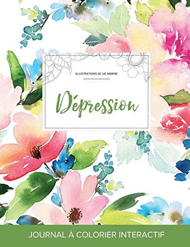 Journal de Coloration Adulte: Depression (Illustrations de Vie Marine, Floral Pastel)