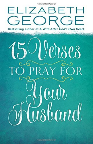 15 Verses to Pray for Your Husband by Elizabeth George (2015-09-01)