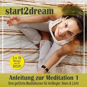 Anleitung zur Meditation 1: Drei geführte Meditationen für Anfänger: Atem & Licht