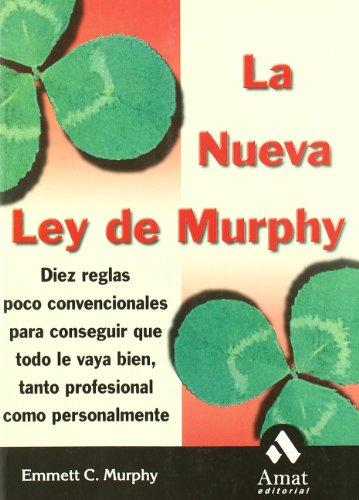 La nueva ley de Murphy: 10 reglas poco convencionales para conseguir que todo le vaya bien, tanto profesional como personalmente por Emmett Murphy
