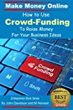 How To Use Crowd-Funding To Raise Money For Your Business Or IdeaTable of ContentsHow to Use Crowd-Funding to Raise Money for your Business IdeasIntroduction:Scope of the Book:What is Crowd-Funding?Definition:How Is Crowd-Funding Different From Angel...