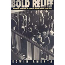 Bold Relief: Institutional Politics and the Origins of Modern American Social Policy (Princeton Studies in American Politics: Historical, International, and Comparative Perspectives)