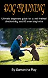 DOG TRAINING: ULTIMATE BEGINNERS GUIDE FOR A WELL TRAINED OBEDIENT DOG AND  60 SMART DOG TRICKS