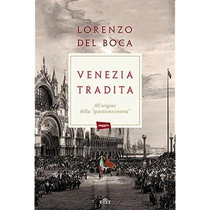 """Venezia Tradita: All'Origine Della """"Questione Veneta"""""""
