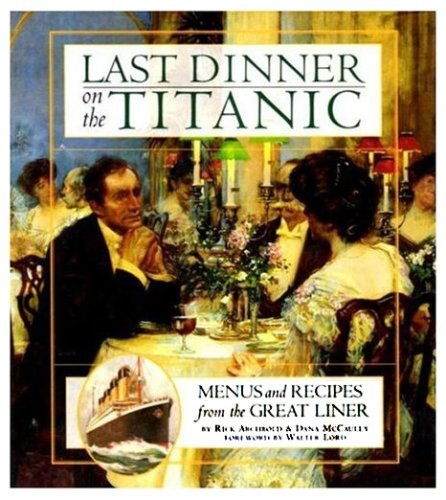 Last Dinner on the Titanic: Menus and Recipes from the Great Liner by RICK ARCHBOLD (1997-08-01)