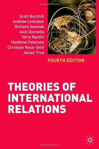 Theories of International Relations: Fourth Edition by Burchill, Scott, Linklater, Andrew, Devetak, Richard, Donnel Published by Palgrave Macmillan (2009)