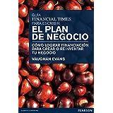 Guía Financial Times para escribir el plan de negocio: Cómo lograr financiación para crear o reinventar tu negocio