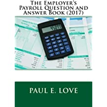 The Employer's Payroll Question and Answer Book (2017)