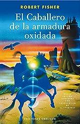 El Caballero De La Armadura Oxidada / the Knight in Rusty Armor