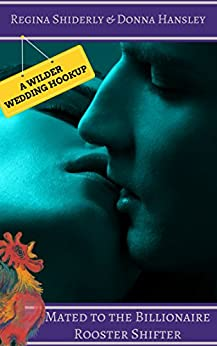 Mated to the Billionaire Rooster Shifter: A Wilder Wedding Hookup (United Shifter's Alliance Book 3) (English Edition) par [Shiderly, Regina, Hansley, Donna]