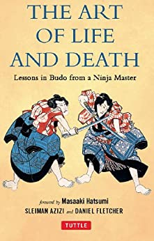The Art of Life and Death: Lessons in Budo From a Ninja Master par [Fletcher, Daniel, Azizi, Sleiman]