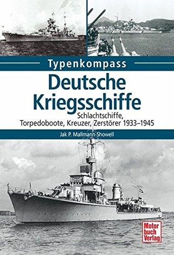 Deutsche Kriegsschiffe: Schlachtschiffe, Kreuzer, Zerstörer, Torpedoboote 1933-1945 (Typenkompass)