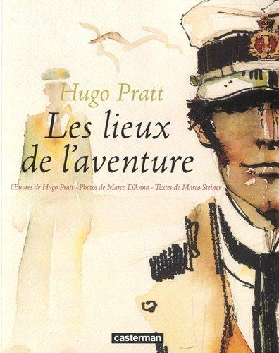 Hugo Pratt-Les lieux de l'aventure : I luoghi dell'a avventura