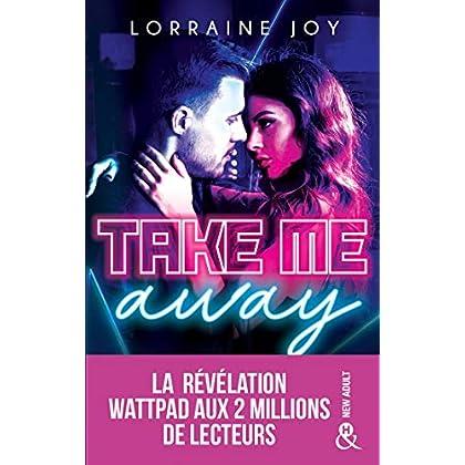 Take Me Away : , La révélation new adult venue de Wattpad, déjà 2 millions de lecteurs conquis ! (&H)