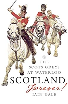 Scotland Forever!: The Scots Greys at Waterloo par [Gale, Iain]