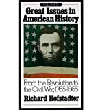 [( Great Issues in American History: From the Revolution to the Civil War, 1765-1865 )] [by: Richard Hofstadter] [Jun-1973]
