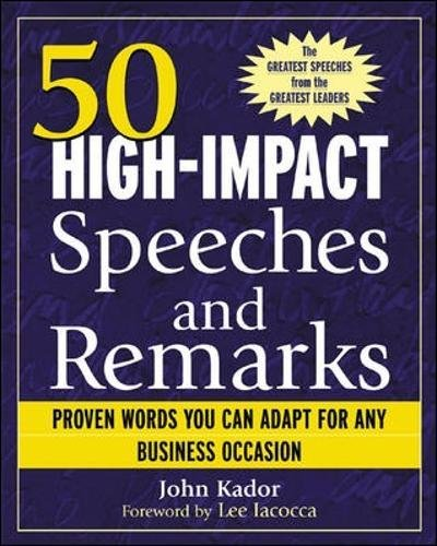 50 High-Impact Speeches and Remarks: Proven Words You Can Adapt for Any Business Occasion por John Kador