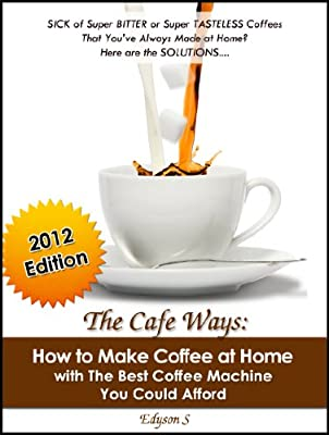 The Cafe Ways: How to Make Espresso Coffee at Home with The Best Coffee Machine You Could Afford by Inosz Publishing