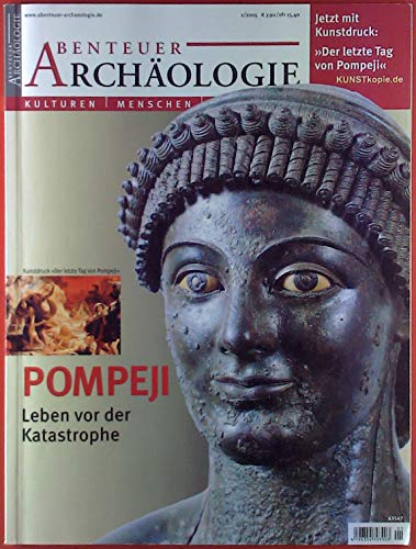 Abenteuer Archäologie, Kulturen-Menschen-Monumente. Heft 1/2005. Inhalt: Pompeji-Leben vor der Katastrophe - Wilde Fahrten zu den Inka - Das Athen Afrikas...