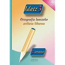 Idatz 3: Ortografia lantzeko ariketa liburua (Basque Edition)