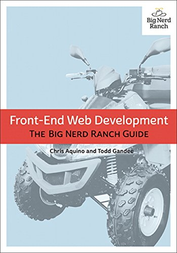 Front-End Web Development: The Big Nerd Ranch Guide (Big Nerd Ranch Guides) por Chris Aquino, Todd Gandee