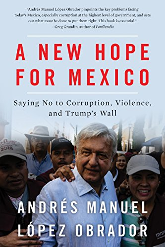 A New Hope for Mexico: Saying No to Corruption, Violence, and Trump's Wall por Andres Manuel Lopez Obrador