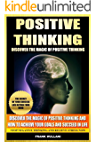 POSITIVE THINKING - Discover The Magic of Positive Thinking and How to Achieve Your Goals and Succeed in Life - Stop Negative Thinking and Relieve Stress ... Books Series Book 2) (English Edition)