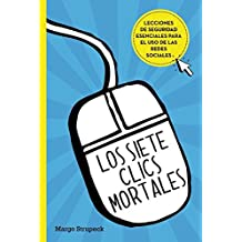 Los Siete Clics Mortales / Seven Deadly Clicks: Essential Lessons for Online Safety and Success