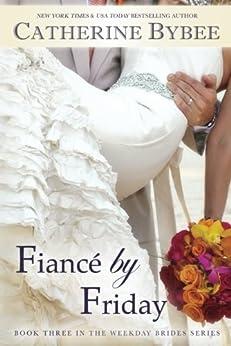 Fiancé by Friday (Weekday Brides Series, Book 3) von [Bybee, Catherine]