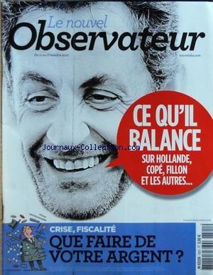 NOUVEL OBSERVATEUR [No 2501] du 11/10/2012 - SARKOZY - CE QU'IL BALANCE SUR HOLLANDE - COPE - FILLON ET LES AUTRES - CRISE - FISCALITE - QUE FAIRE DE VOTRE ARGENT